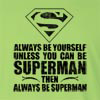 Always Be Yourself Unless You Can Be Superman Then Always Be Superman Long Sleeve T-Shirt