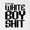 I'M On That White Boy Shit T-Shirt