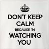 Don't Keep Calm Because I'M Watching you Crew Neck Sweatshirt
