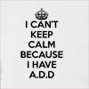 I Can't Keep Calm Because I Have A.D.D Hooded Sweatshirt
