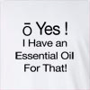 O Yes I Have An Essential Oils For that! Long Sleeve T-Shirt