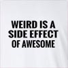 Weird Is A Side Effect Of Awesome Long Sleeve T-Shirt