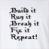 Build It Run It Break It Fix It Repeat! Long Sleeve T-Shirt