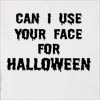 Can I Use Your Face For Halloween Hooded Sweatshirt
