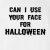 Can I Use Your Face For Halloween T-Shirt