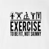 Exercise To Be Fit Not Skinny  T-Shirt