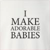 I Make Adorable Babies Crew Neck Sweatshirt
