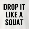 Drop It Like A Squat Crew Neck Sweatshirt