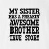 My Sister Has A Freakin' Awesome Brother True Story T-Shirt