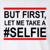 But First,Let Me Take A #Selfie Long Sleeve T-Shirt