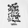 When The Police Used Tear Gas I Cought T-shirt