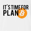 Its Time For Plan B T-shirt