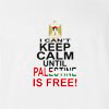 I Can't Keep Calm Until Palestine Is Free T-shirt