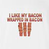 I Like My Bacon Wrapped In Bacon T-shirt