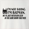 Im Not Saying Im Batman Crew Neck Sweatshirt