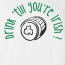 Saint Patrick's Day Drink Til You're Irish Funny T Shirt