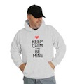 Keep Calm and Be Mine Hooded Sweatshirt