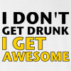I Don't Get Drunk I Get Awesome T-shirt Offensive Rude Funny College Tee