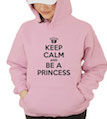 Keep Calm and Be A Princess Hooded Sweatshirt