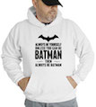 Always Be Yourself Unless You Can Be Batman Hooded Sweatshirt