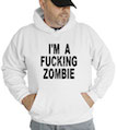 I'm A Fucking Zombie Hooded Sweatshirt
