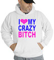 I Love My Crazy Bitch Hooded Sweatshirt
