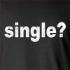 Single? Long Sleeve T-Shirt