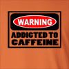 Warning- Addicted to Caffeine Long Sleeve T-Shirt