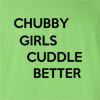 Chubby Girls Cuddle Better Funny T Shirt