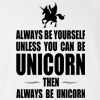 Always Be Yourself Unless You Can Be Unicorn T-shirt