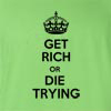 Get Rich Or Die Trying Funny T Shirt