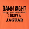 Damn Right I Drive A Jaguar Funny T Shirt