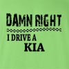 Damn Right I Drive A Kia Funny T Shirt