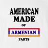 American Made of Armenian Parts T Shirt