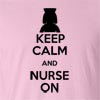 Keep Calm and Nurse On Funny T Shirt