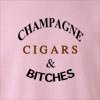 Champagne Cigars & Bitches Crew Neck Sweatshirt