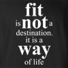 Fit is not a destination. It is a way of life Hooded Sweatshirt