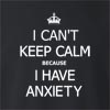 I Can't Keep Calm Because I Have Anxiety  Crew Neck Sweatshirt