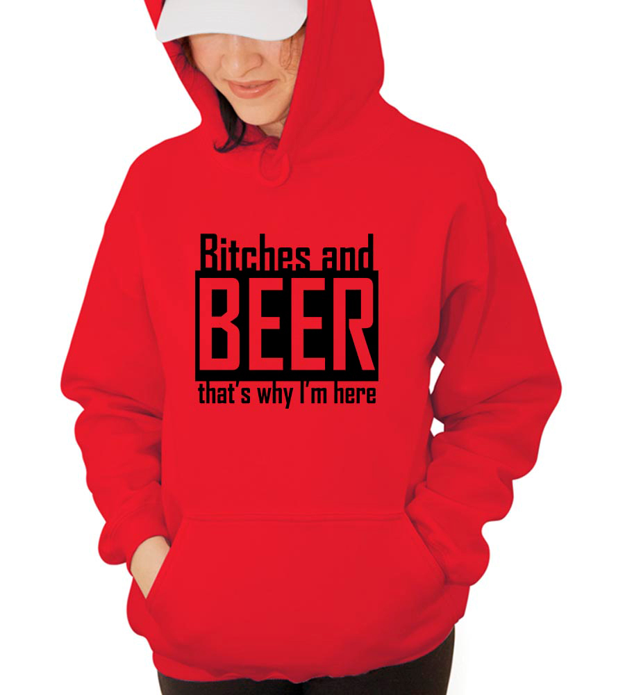 Bitches And Beer That's Why I'M Here Hooded Sweatshirt